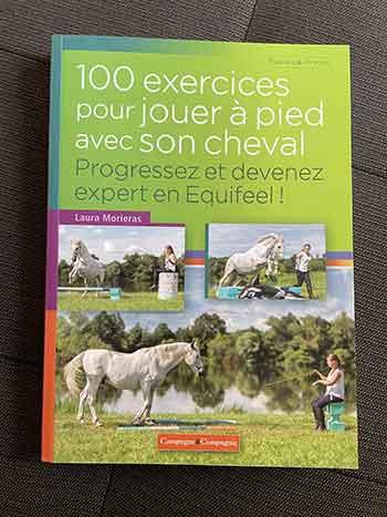"""Couverture du livre d'Equifeel : """"100 exercices pour jouer à pied avec son cheval - Progressez et devenez expert en Equifeel !"""""""